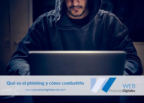 Qué es el phishing y cómo combatirlo